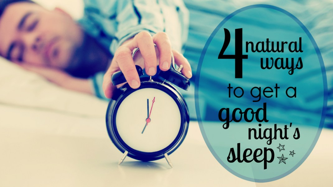 4 Natural Ways to Get a Good Night's Sleep