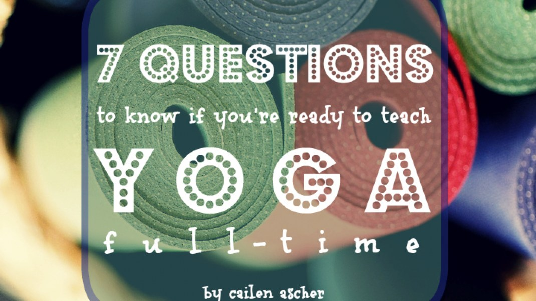 7 Questions to Know if You're Ready to Teach Yoga Full-Time