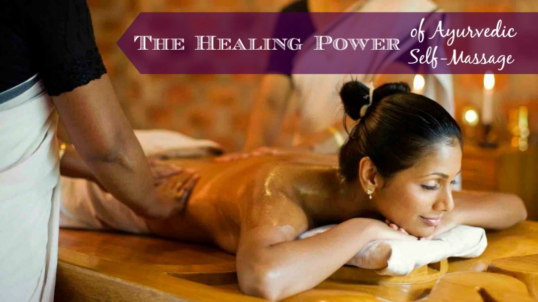 The Healing Power of Ayurvedic Self-Massage