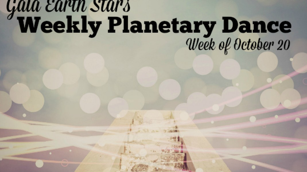 Gaia Earth Star's Weekly Planetary Dance: Week of October 20