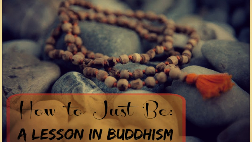 How to Just Be: A Lesson in Buddhism
