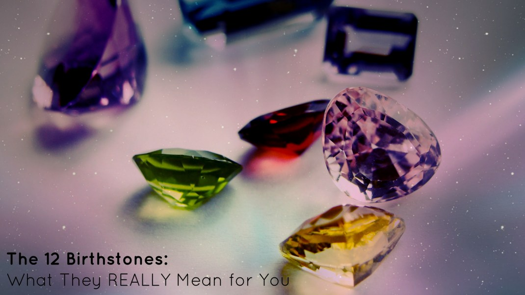 Your Birthstone: Its Meaning, Significance and Healing