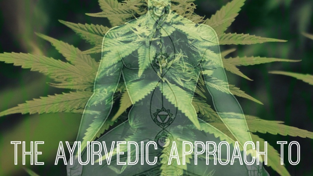 What is the Ayurvedic Perspective on Cannabis?