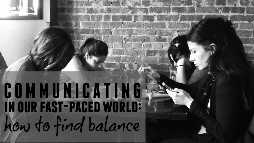 Communicating In Our Fast-paced World: How to Find Balance