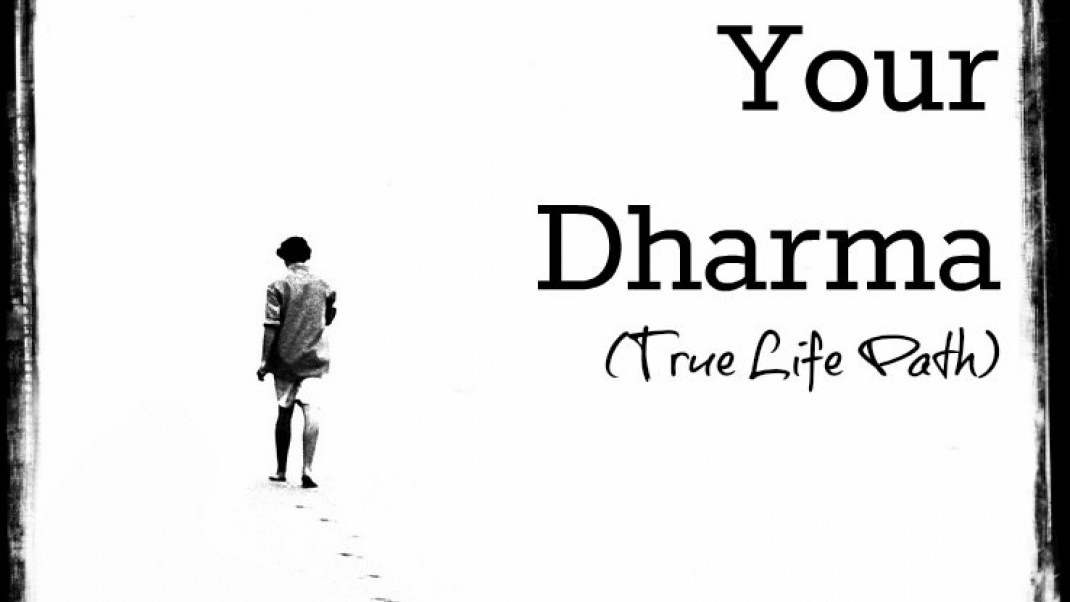 Discovering Your Dharma (True Life Path)