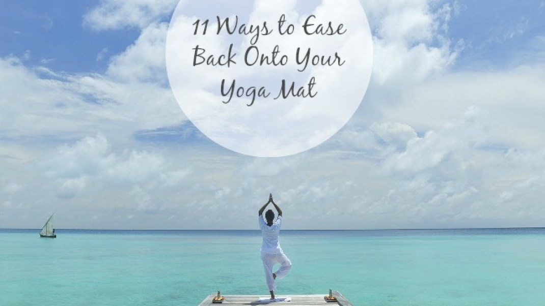 11 ways to get get back into the yoga swing of things