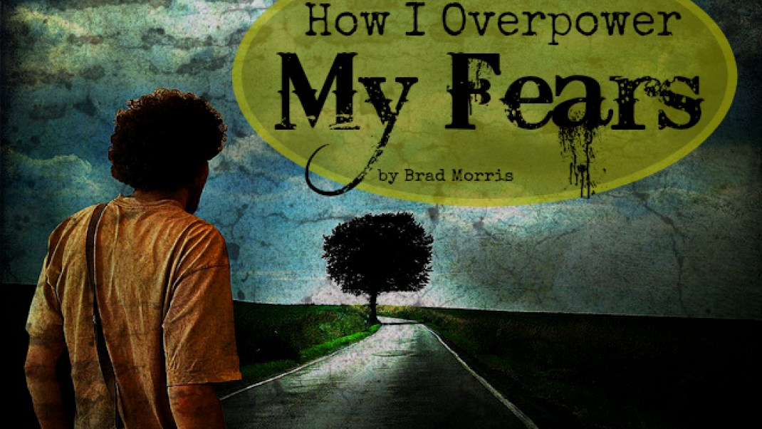How I Overpower My Fears