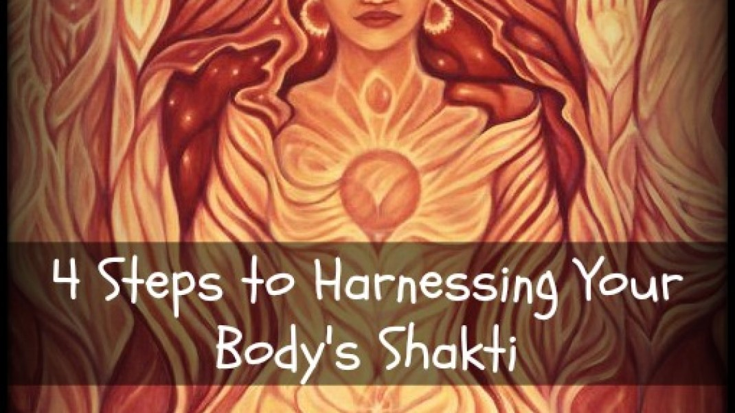 4 Simple Steps to Feeling the Presence of Shakti