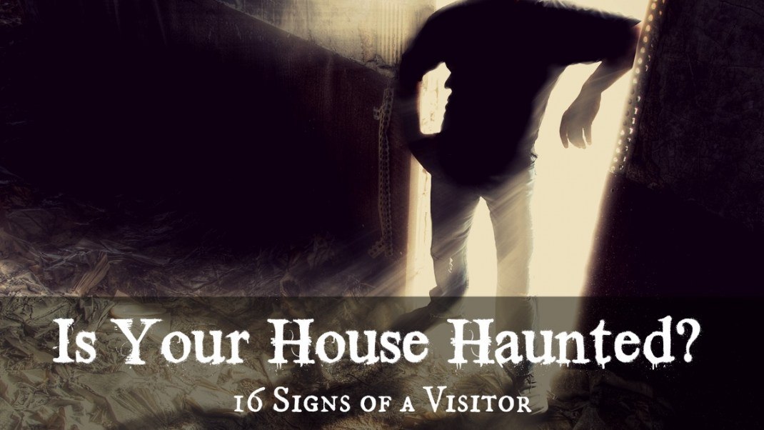 16 Ways to Tell if Your House Has a Paranormal Visitor
