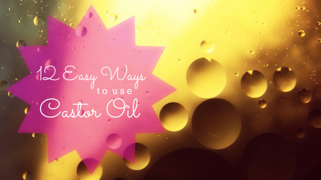 12 Easy Ways to Use Castor Oil