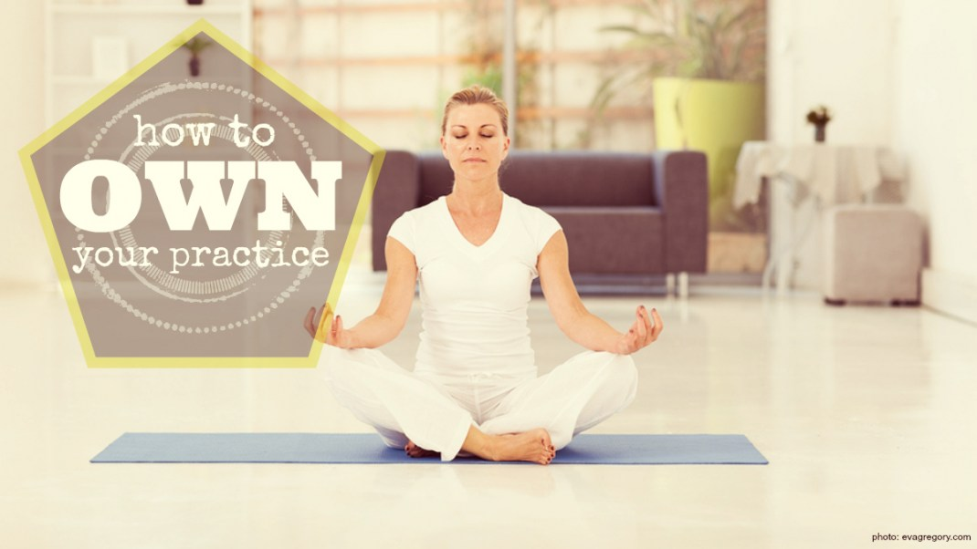 How to Own Your Practice