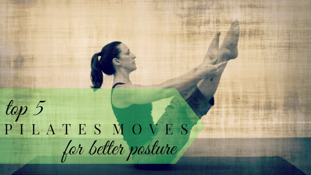 Top 5 Pilates Moves for Better Posture