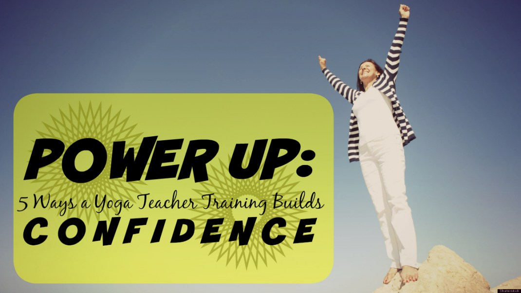 Power Up: 5 Ways a Yoga Teacher Training Builds Confidence