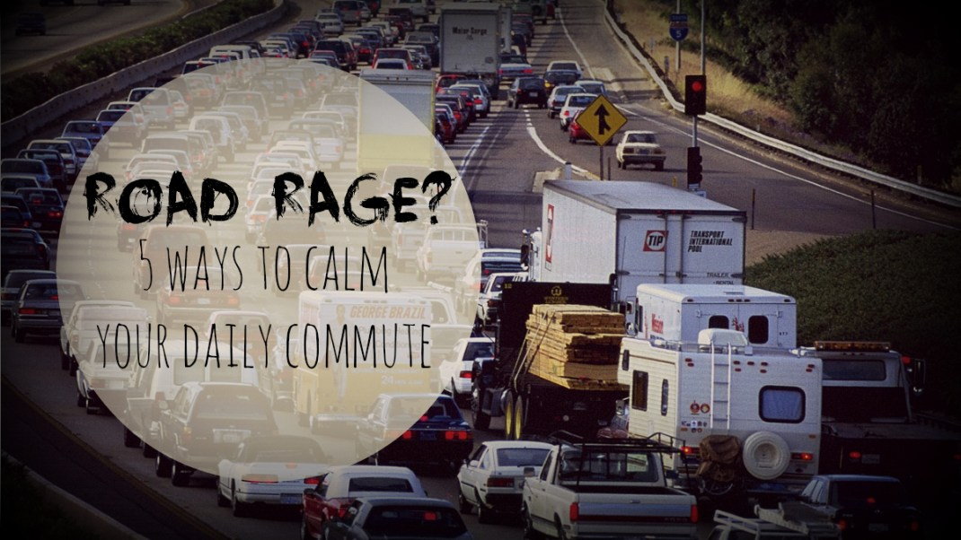 Road Rage? 5 Ways to Calm Your Daily Commute