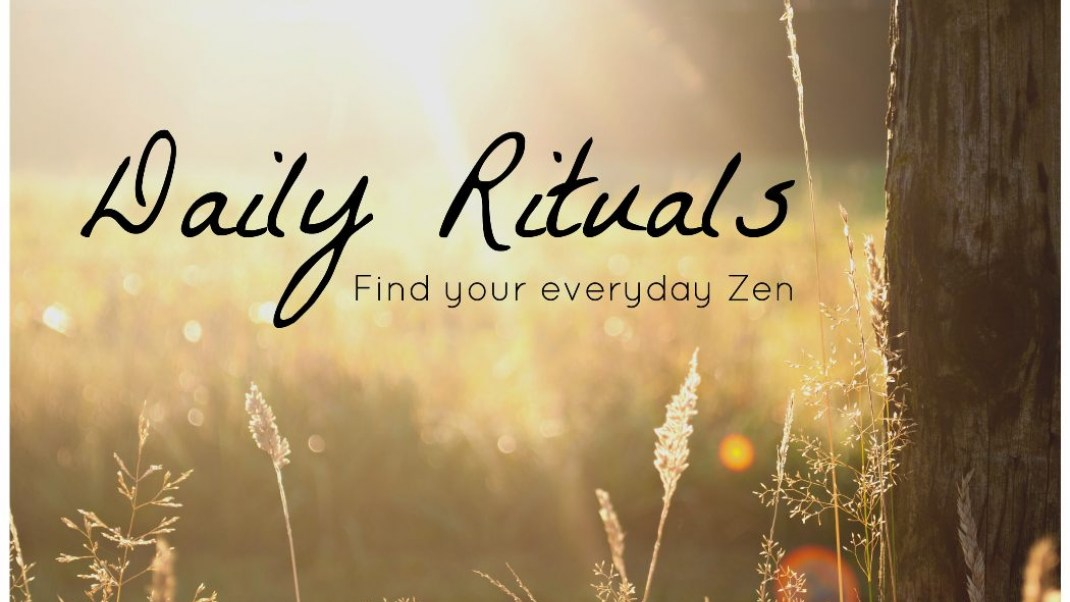 Daily Rituals: 19 Expert Ways to Find Your Everyday Zen