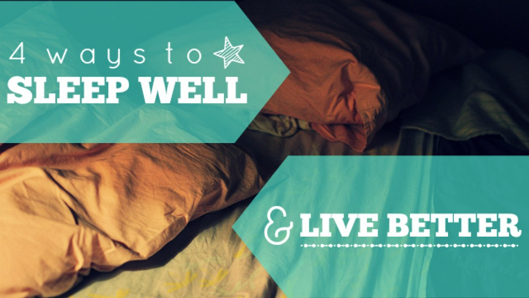 4 Ways to Sleep Well & Live Better