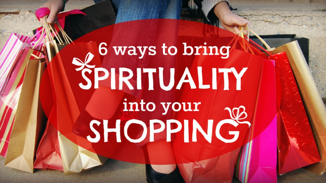 6 Ways to Bring Spirituality into Your Shopping