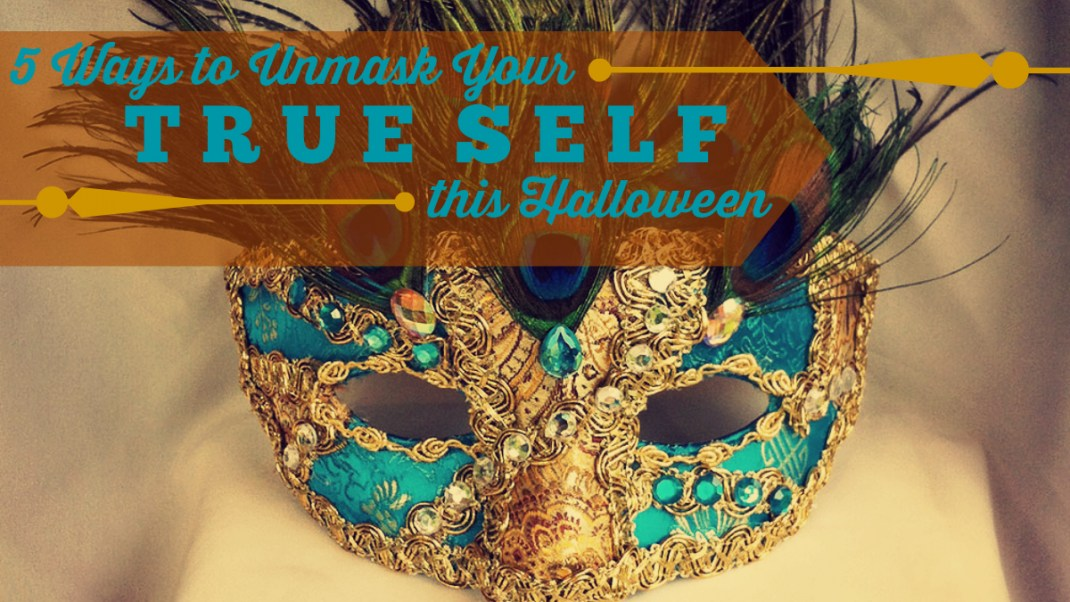 5 Ways to Unmask Your True Self This Halloween
