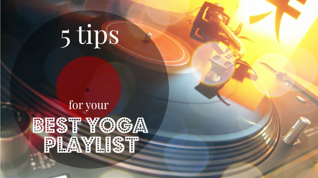 5 Tips for Your Best Yoga Playlist